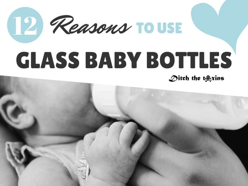 12 Reasons to use Glass Baby Bottles